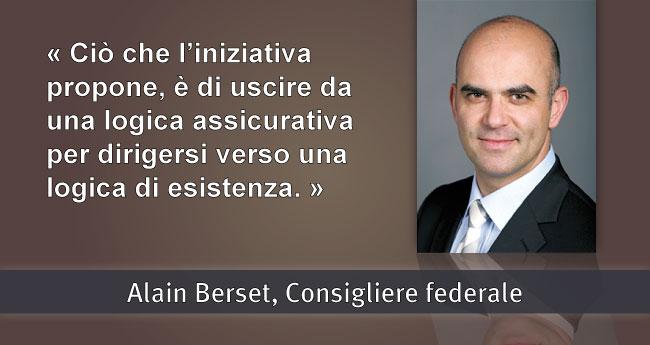 Alain Berset: Ciò che l'iniziativa propone, è di uscire da una logica assicurativa per dirigersi verso una logica di esistenza.